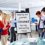 Keeping Your Skagit County Business Focused During Distracting Times